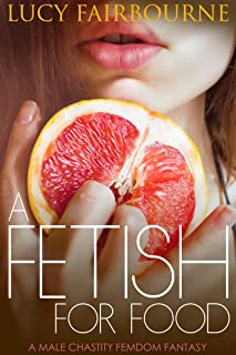 A Fetish for Food: A Male Chastity Femdom Fantasy (English Edition)