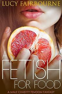 A Fetish for Food: A Male Chastity Femdom Fantasy