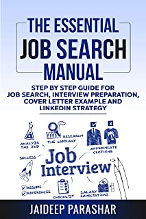 The Essential Job Search Manual: Step by Step Guide for Job Search, Interview Preparation, Cover Letter Example and Linked...