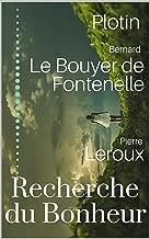La Recherche du Bonheur en 3 livres : Plotin (Les énnéades I,4) - Bernard Le Bouyer de Fontenelle - Pierre Leroux (French Edition)