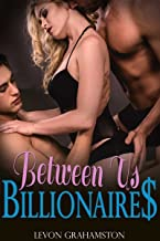 Between Us Billionaire$: A Billionaire Menage Romance (The Between Us Series Book 3)