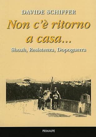 Non cè ritorno a casa... Shoah, Resistenza, dopoguerra