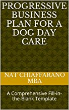 Progressive Business Plan for a Dog Day Care: A Comprehensive Fill-in-the-Blank Template