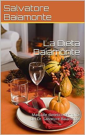 La Dieta Baiamonte: Manuale dietetico semplice del Dr. Salvatore Baiamonte