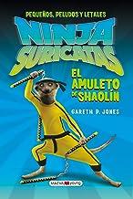 Ninja suricatas: El amuleto de Shaolín: Pequeños, peludos y letales (Narrativa infantil y juvenil) (Spanish Edition)