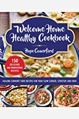 Welcome Home Healthy Cookbook: Healing Comfort Food Recipes for Your Slow Cooker, Stovetop, and Oven Kindle Edition