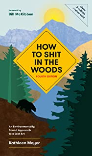 How to Shit in the Woods, Fourth Edition: An Environmentally Sound Approach to a Lost Art (English Edition)