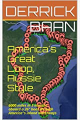 America's Great Loop, Aussie Style: 6000 miles in 5 months aboard a borrowed 26' boat on America's inland waterways. Kindle Edition