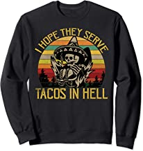 I Hope They Serve Tacos In Hell Funny Vintage Sweatshirt