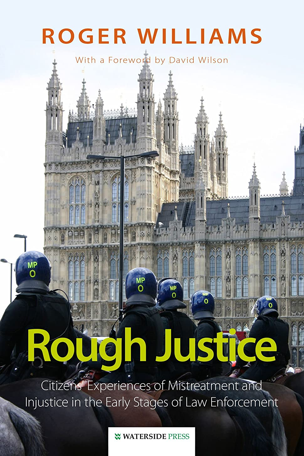 シュガーアクセル弾丸Rough Justice: Citizens' Experiences of Mistreatment and Injustice in the Early Stages of Law Enforcement (English Edition)
