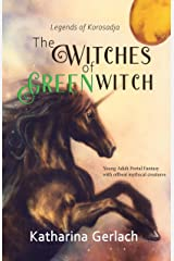 The Witches of Greenwitch: YA Portal Fantasy with offbeat mythical creatures Kindle Edition