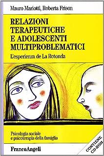 Relazioni terapeutiche e adolescenti multiproblematici. L'esperienza de «La Rotonda». Con CD-ROM