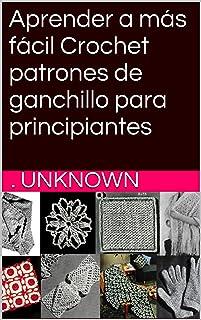 Aprender a más fácil Crochet patrones de ganchillo para principiantes (Spanish Edition)