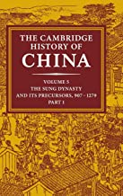 The Cambridge History of China, Vol. 5 Part One: The Five Dynasties and Sung China And Its Precursors, 907-1279 AD