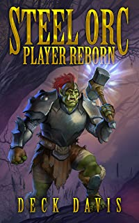 Steel Orc: Player Reborn (A LitRPG and Gamelit Adventure)