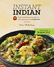 Instant Indian: Classic Foods from Every Region of India made easy in the Instant Pot: Classic Foods from Every Region of ...