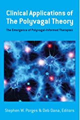 Clinical Applications of the Polyvagal Theory: The Emergence of Polyvagal-Informed Therapies (Norton Series on Interpersonal Neurobiology) Kindle Edition