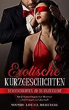 Erotische Kurzgeschichten: Sexgeschichten ab 18 unzensiert - Knallharte Erotik für Männer und Frauen auf deutsch (German Edition)