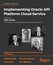Implementing Oracle API Platform Cloud Service: Design, deploy, and manage your APIs in Oracle's new API Platform (English...