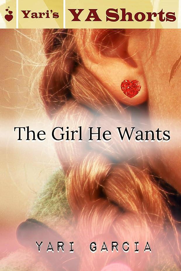 乗算ラベルピンチThe Girl He Wants: Yari's YA Shorts (English Edition)