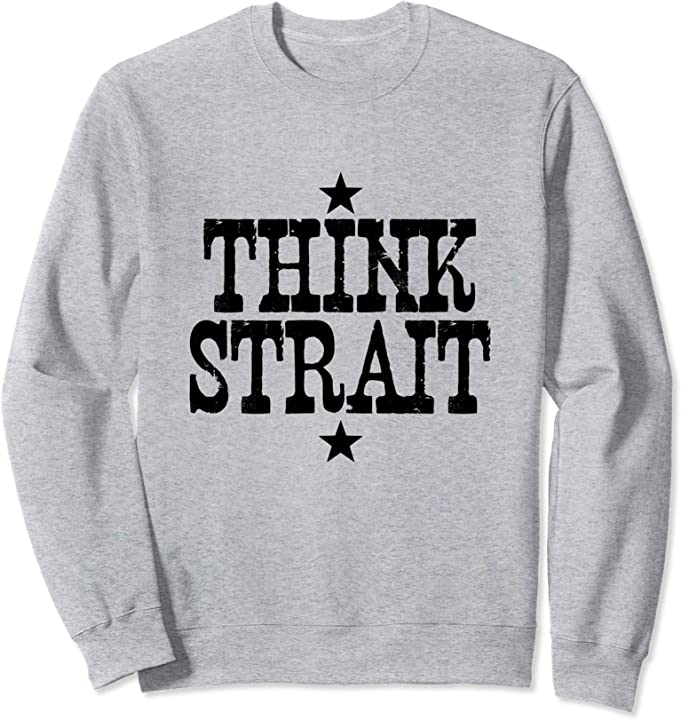 Think Strait Shirt Nashville Country Music Fan  Sweatshirt