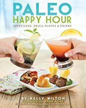 Paleo Happy Hour: Appetizers, Small Plates & Drinks (English Edition)