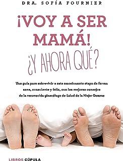 ¡Voy a ser mamá! ¿Y ahora qué?: Una guía para sobrevivi