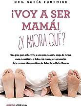¡Voy a ser mamá! ¿Y ahora qué?: Una guía para