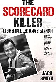 The Scorecard Killer: The Life of Serial Killer Randy Steven Kraft (Serial Killers Book 6)