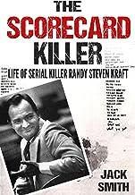 The Scorecard Killer: The Life of Serial Killer Randy Steven Kraft (Serial Killers Book 6)