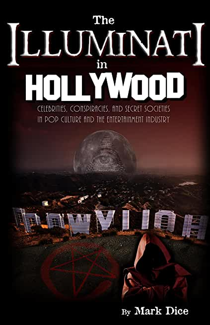 The Illuminati in Hollywood: Celebrities, Conspiracies, and Secret Societies in Pop Culture and the Entertainment Industry (English Edition)