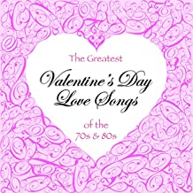 The Greatest Valentine's Day Love Songs of the 70's & 80's