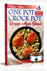 One Pot Crock Pot Recipes Made Simple: Healthy and Easy One Dish Slow Cooker Meals! Slow Cooker Recipes for Pot Roast, Pork Roast, Roast Beef, Whole Chicken, Stew, Chili, Beans and Rice. Kindle Edition