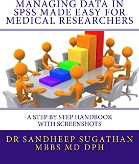 Managing Data in SPSS Made Easy For Medical Researchers (Biostatistics for Medical Researchers Book 1)