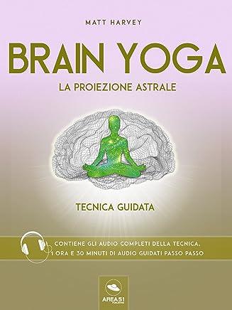 Brain Yoga. La proiezione astrale: Tecnica guidata