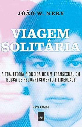Viagem solitária – nova edição: A trajetória pioneira de um transexual em busca de reconhecimento e liberdade