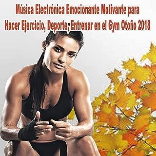 Música Electrónica Emocionante Motivante para Hacer Ejercicio, Deporte, Entrenar en el Gym Otoño 2018 (Actividades de Fitness)