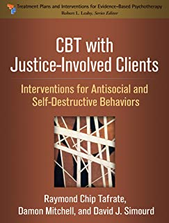 CBT with Justice-Involved Clients: Interventions for Antisocial and Self-Destructive Behaviors (Treatment Plans and Interventions for Evidence-Based Psychotherapy)