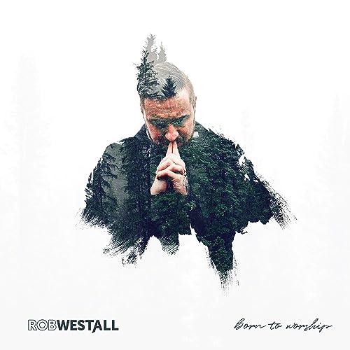 Rob Westall - Born to Worship 2019