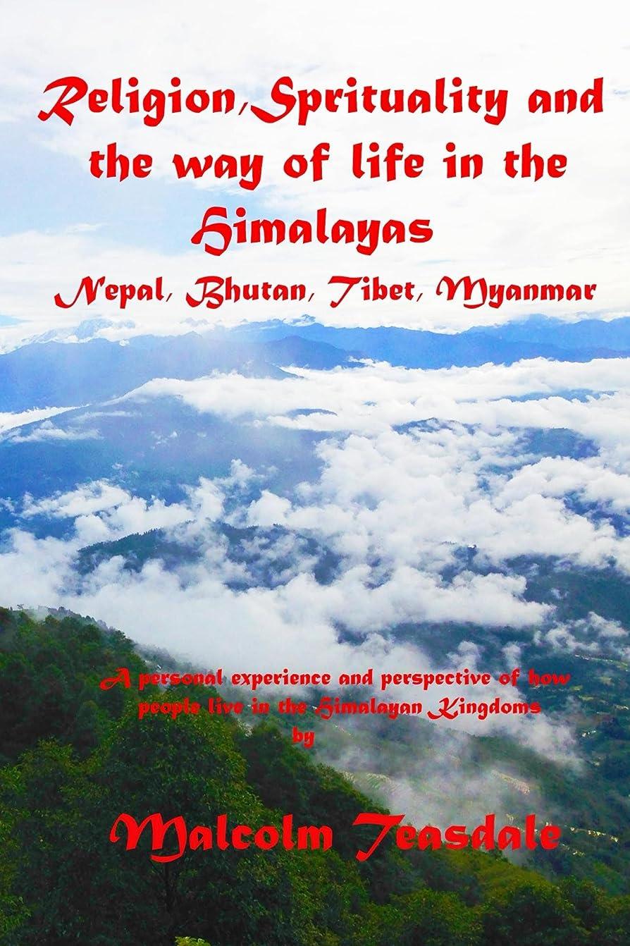 パステル討論鋼Religion, Spirituality, and the way of life in the Himalayas: Nepal, Bhutan, Tibet and Myanmar (English Edition)