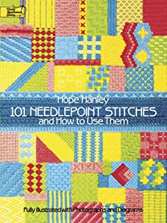 101 Needlepoint Stitches and How to Use Them: Fully Illustrated with Photographs and Diagrams (Dover Embroidery, Needlepoint)