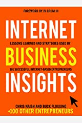 Internet Business Insights: Lessons Learned and Strategies Used by 101 Successful Internet-Based Entrepreneurs Kindle Edition