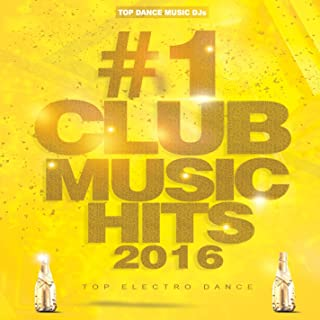 #1 Club Music Hits 2016 (Top Electro Dance Tracks To Party & Rave, Best Of Hot EDM Songs)