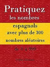 Pratiquez les nombres espagnols avec plus de 300 nombres aléatoires de 0 à 999 (Spanish Edition)