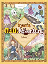 Ryan's Math Adventure Prologue: The Beginning of the Journey. Enjoy Numbers and Math Foundation by Providing Your Children with Fun, Educational, and Playful Fantasy Cartoon. For Ages 6-10.