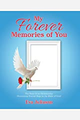 My Forever Memories of You- Adult Version: The Story of Our Relationship- Discovering Eternal Hope in the Midst of Grief Kindle Edition