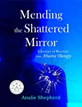 Mending the Shattered Mirror: A Journey of Recovery from Abusive Therapy