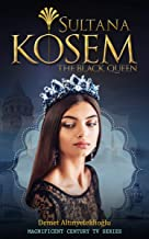 Sultana Kosem: The Black Queen (Magnificent Century Book 2)