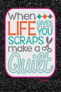 When Life Gives You Scraps Make A Quilt Journal: Cute Quilters Notebook: 120 Page 6