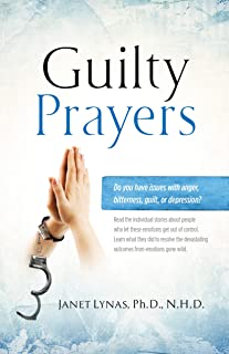 Guilty Prayers: Do you struggle with guilt, depression, anger? Read the stories of people who did and how they overcame the obstacles.